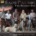 Saor Patrol - Two Headed Dog - Duncarron Electric (CD)