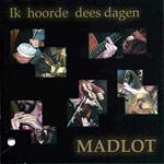 Madlot - Ik hoorde de dees dagen (CD)