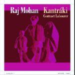 Raj Mohan - Kantráki - Contract labourer (CD)