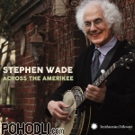 Stephen Wade - Across the Amerikee: Showpieces from Coal Camp to Cattle Trail (CD)