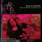 Anna & Elizabeth - The Invisible Comes to Us (CD)